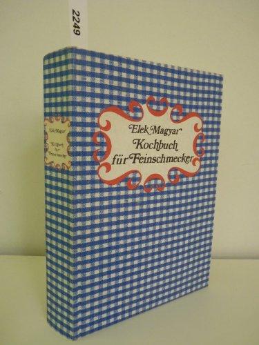 Kochbuch für Feinschmecker die ungarischen Küche ,Rezepte, Einkochen,Konservieren im Haushalt, die vier Jahreszeiten
