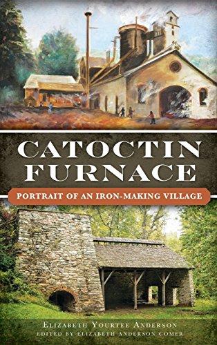 Catoctin Furnace: Portrait of an Iron Making Village