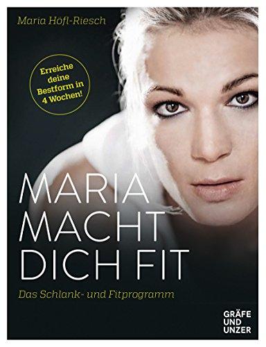 Maria macht dich fit: Das Schlank- und Fitprogramm (Gräfe und Unzer Einzeltitel) (Kochen Männer Fit)
