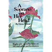 A Soprano on Her Head: Right-Side-Up Reflections on Life and Other Performances by Eloise Ristad (1981-06-24)