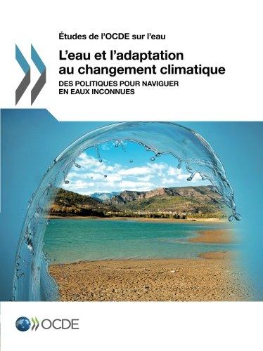 Études de l'Ocde sur l'eau L'eau et l'adaptation au changement climatique : Des politiques pour naviguer en eaux inconnues