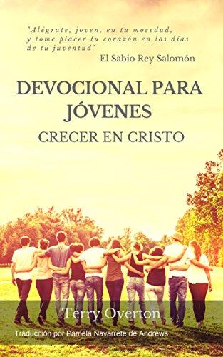 DEVOCIONAL PARA JÓVENES: Crecer en Cristo por Terry Overton
