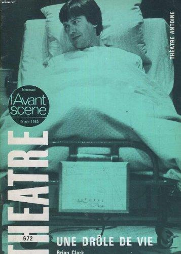 L'avant-scene - theatre n 672. une drole de vie de brian clark et eric kahane / le philanthrope de christopher hampton et eric kahane