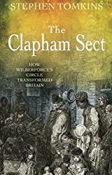 The Clapham Sect: How Wilberforce's Circle Transformed Britain by Stephen Tomkins (2010-09-01)