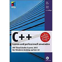 C++ - Lernen und professionell anwenden: Mit Visual Studio Express 2012 für Windows Desktop auf der CD (mitp Professional)