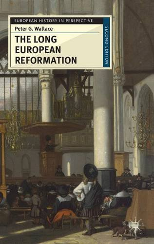 The Long European Reformation: Religion, Political Conflict, and the Search for Conformity, 1350-1750 (European History in Perspective)