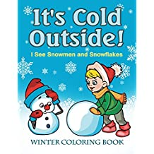 It's Cold Outside! I See Snowmen and Snowflakes: Winter Coloring Book