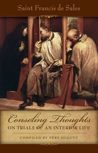 Consoling Thoughts of St. Francis de Sales On Trials of An Interior Life by Sales, St. Francis de, Huget, Pere (2013) Paperback