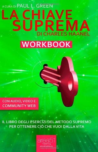 La Chiave Suprema Workbook: Il libro degli esercizi del metodo supremo per ottenere ci che vuoi dalla vita