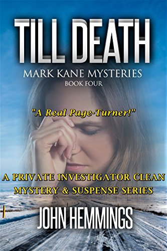 TILL DEATH - MARK KANE MYSTERIES - BOOK FOUR: A Private Investigator CLEAN MYSTERY & SUSPENSE SERIES with more Twists and Turns than a Roller Coaster