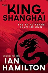 The King of Shanghai: The Triad Years (Ava Lee Novel)