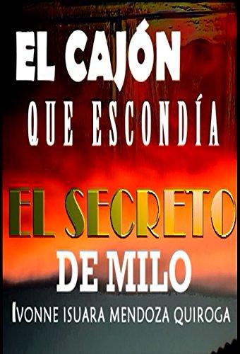 Descargar Libro Libro EL CAJÓN QUE ESCONDÍA EL SECRETO DE MILO de IVONNE ISUARA MENDOZA QUIROGA
