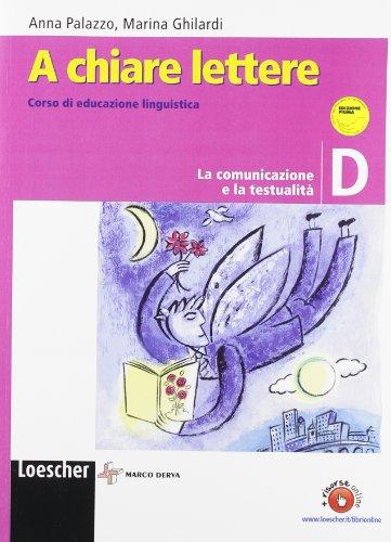 A chiare lettere. Vol. D: La comunicazione e la testualit. Per la Scuola media. Con espansione online