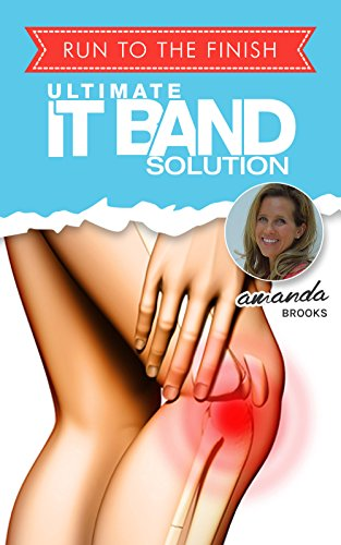 Ultimate IT Band Solution: How One Runner Solved the Pain for Good (English Edition) por Amanda Brooks