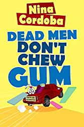 Dead Men Don't Chew Gum: Martin and Owen Funny Romantic Mysteries #1 (Martin and Owen Mysteries)