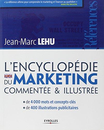 L'encyclopédie du marketing commentée & illustrée par Jean-Marc Lehu
