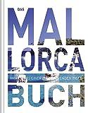 Das Mallorca Buch: Highlights einer faszinierenden Insel (KUNTH Das ... Buch. Highlights einer faszinierenden Stadt) -