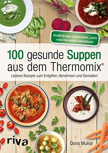 100 Gesunde Suppen Aus Dem Thermomix Leckere Rezepte Zum Entgiften