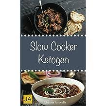 Slow Cooker Ketogen: Einfache und leckere ketogene Rezepte für Ihren Slow Cooker, Crockpot und Schongarer