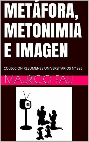 METÁFORA, METONIMIA E IMAGEN: COLECCIÓN RESÚMENES UNIVERSITARIOS Nº 295 por Mauricio Fau