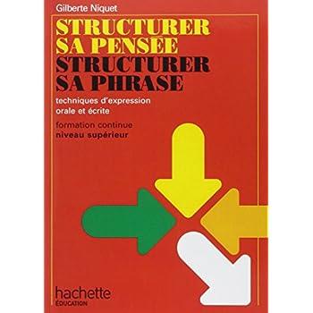 Structurer sa pensée, structurer sa phrase: Techniques d'expression orale et écrite, formation continue niveau supérieur (Livre de l'étudiant)