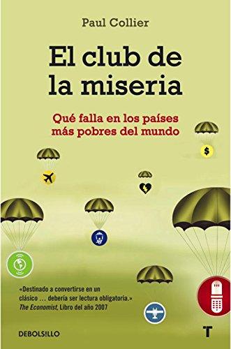 El club de la miseria: Qué falla en los países más pobres del mundo (ENSAYO-HISTORIA) por Paul Collier