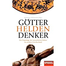 Götter, Helden, Denker: Die Ursprünge der europäischen Kultur im antiken Griechenland - Ein SPIEGEL-Buch