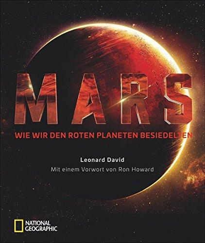 Der Mars: Wie wir den Roten Planeten besiedelten. Ein Bildband über die fiktive Geschichte der ersten Menschen auf dem Mars. Ein spannend illustrierter Rückblick aus der Zukunft.