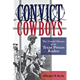 Convict Cowboys: The Untold History of the Texas Prison Rodeo