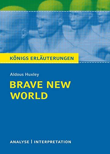 Brave New World - Schöne neue Welt. Königs Erläuterungen.: Textanalyse und Interpretation mit ausführlicher Inhaltsangabe und Abituraufgaben mit Lösungen