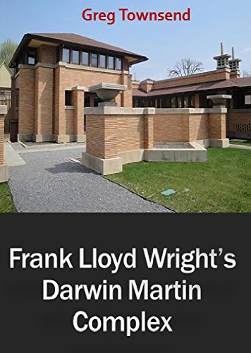 Frank Lloyd Wright's Darwin Martin Complex in Buffalo, NY (English Edition)