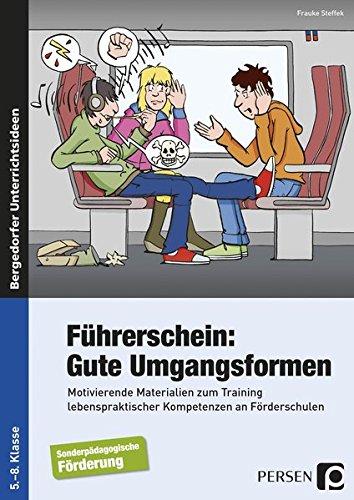 Führerschein: Gute Umgangsformen: Motivierende Materialien zum Training lebens praktischer Kompetenzen an Förderschulen (5. bis 8. Klasse)