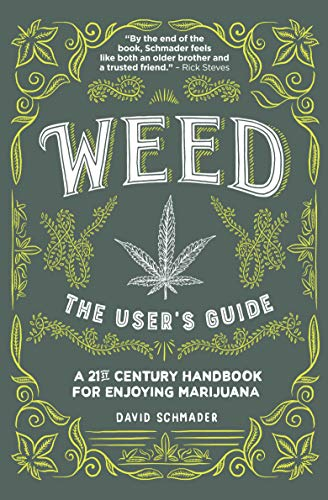 Weed, The User\'s Guide: A 21st Century Handbook for Enjoying Marijuana (English Edition)