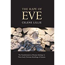 The Rape of Eve: The Transformation of Roman Ideology in Three Early Christian Retellings of Genesis (English Edition)