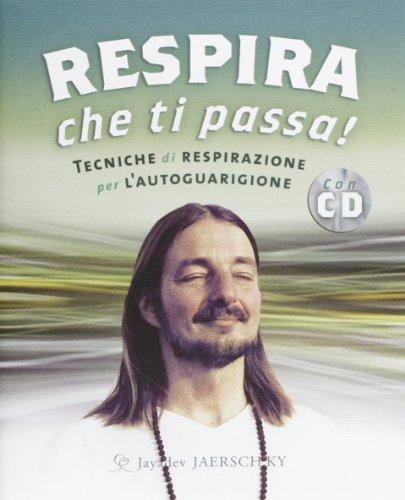 Respira che ti passa! tecniche di respirazione per l'autoguarigione. con cd audio