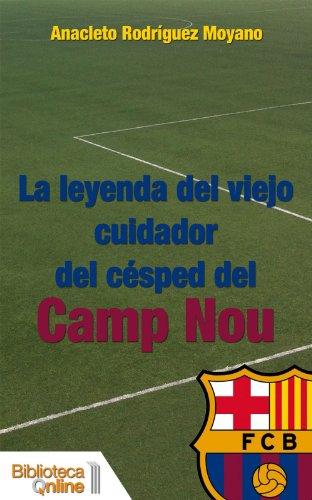 Portada del libro La leyenda del viejo cuidador del cesped del Camp Nou
