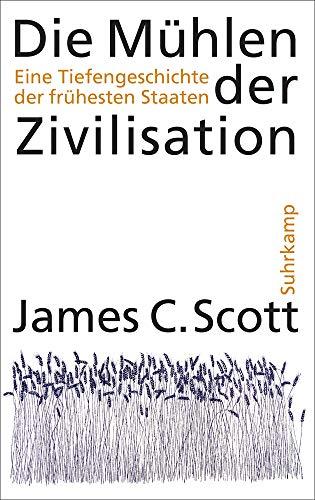 Die Mühlen der Zivilisation: Eine Tiefengeschichte der frühesten Staaten - Mühlen