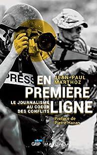 En première ligne : Le journalisme au coeur des conflits par Jean-Paul Marthoz