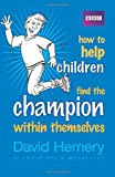 How to Help Children Find the Champion Within Themselves
