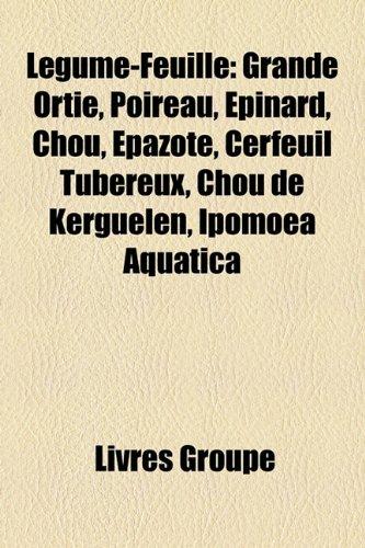 Legume-Feuille: Grande Ortie, Poireau, Epinard, Chou, Epazote, Cerfeuil Tubereux, Chou de Kerguelen, Ipomoea Aquatica