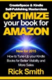 CreateSpace & Kindle Self-Publishing Masterclass - OPTIMIZE YOUR BOOK FOR AMAZON: How to Tune-Up your Kindle Books for B