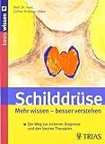 Schilddrüse: Mehr wissen ? besser verstehen: Der Weg zur sicheren Diagnose und den besten Therapien von Hotze. Lothar-Andreas (2008) Broschiert