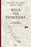 Sulla via Francigena: Storia e geografia di un cammino millenario