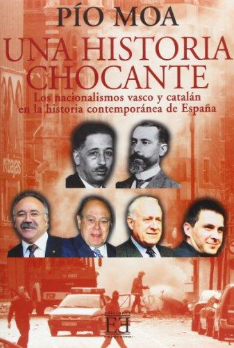 Una historia chocante: Los nacionalismos vasco y catalán en la historia contemporánea de España (Ensayo) por Pío Luis Moa Rodríguez