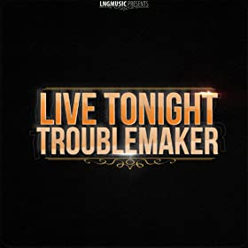 Live Tonight -Troublemaker