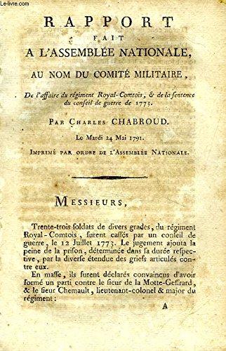 RAPPORT FAIT A L'ASSEMBLEE NATIONALE, AU NOM DU COMITE MILITAIRE, DE L'AFFAIRE DU REGIMENT ROYAL-COMTOIS, & DE LA SENTENCE DU CONSEIL DE GUERRE DE 1773 par CHABROUD CHARLES