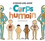 Le grand livre animé du corps humain NE: nouvelle couverture, texte relu et mis à jour par l'auteur...