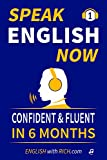 Speak English Now: Speak Confident Fluent English in 6 Months or Less (Speak English Faster Book 1)