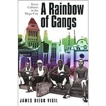 [( A Rainbow of Gangs: Street Cultures in the Mega-city )] [by: J.D. Vigil] [Jul-2002]