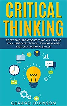Descargar Critical Thinking: Your Ultimate Critical Thinking Guide: Effective Strategies That Will Make You Improve Critical Thinking and Decision Making Skills(Critical ... Thinking,Organization) PDF Gratis